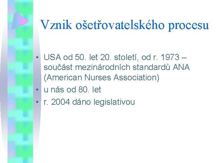 Vznik ošetřovatelského procesu • USA od 50. let 20. století, od r. 1973 –