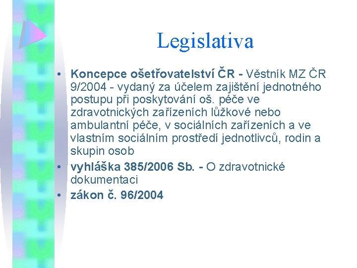 Legislativa • Koncepce ošetřovatelství ČR - Věstník MZ ČR 9/2004 - vydaný za účelem