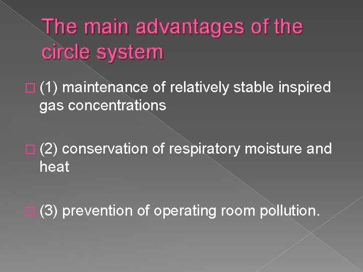 The main advantages of the circle system � (1) maintenance of relatively stable inspired