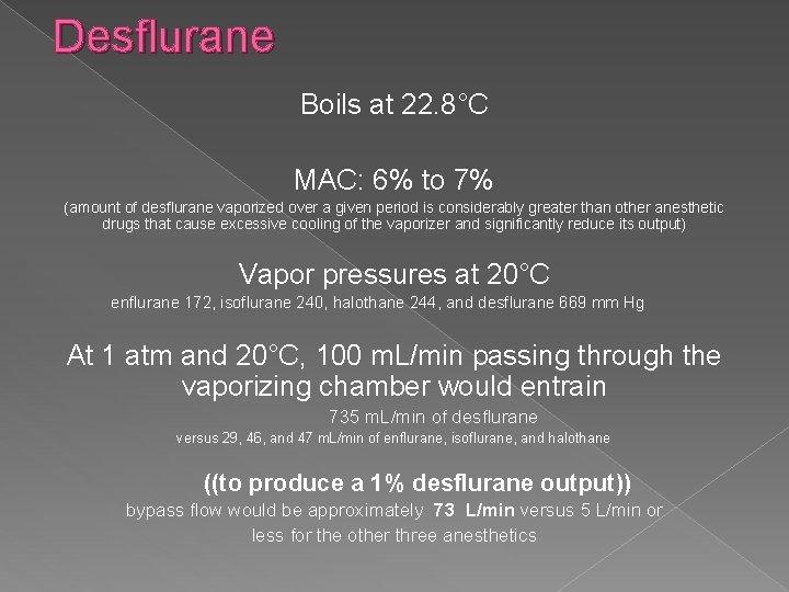Desflurane Boils at 22. 8°C MAC: 6% to 7% (amount of desflurane vaporized over