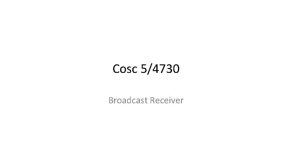 Cosc 5/4730 Broadcast Receiver