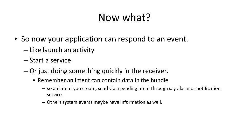 Now what? • So now your application can respond to an event. – Like