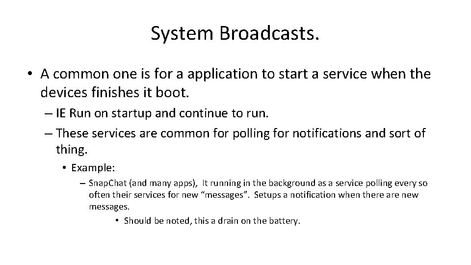 System Broadcasts. • A common one is for a application to start a service