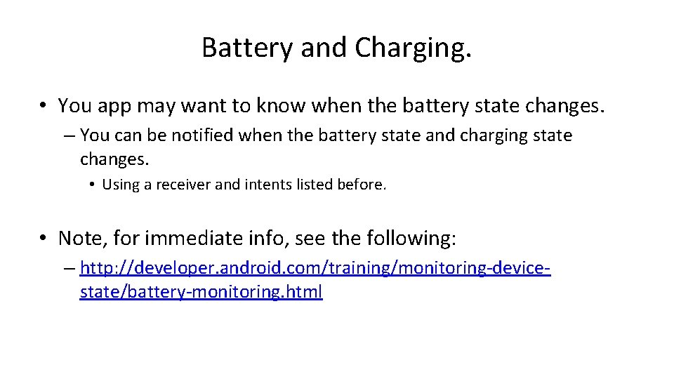 Battery and Charging. • You app may want to know when the battery state