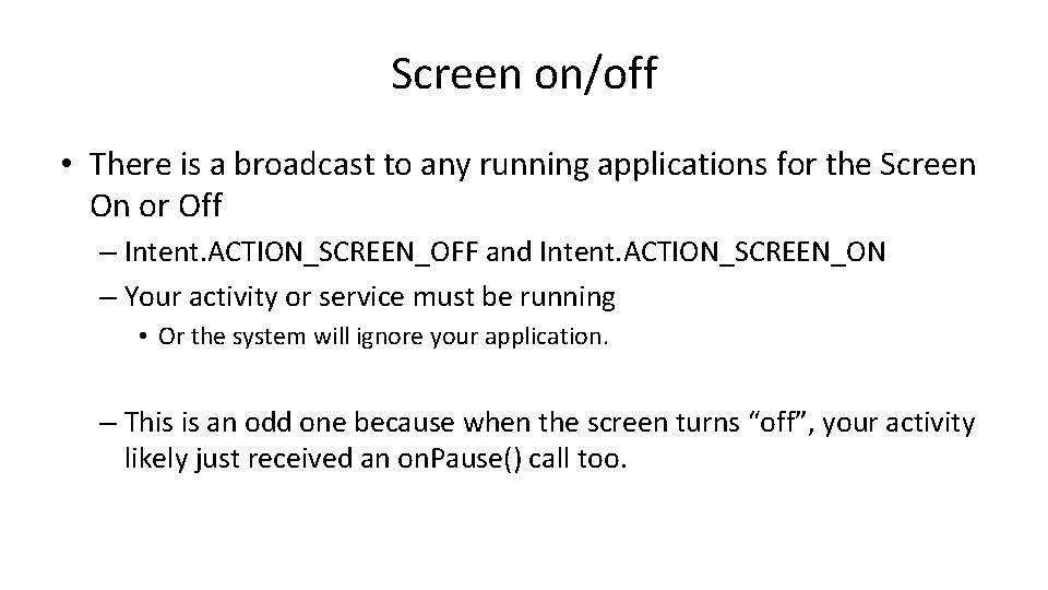 Screen on/off • There is a broadcast to any running applications for the Screen