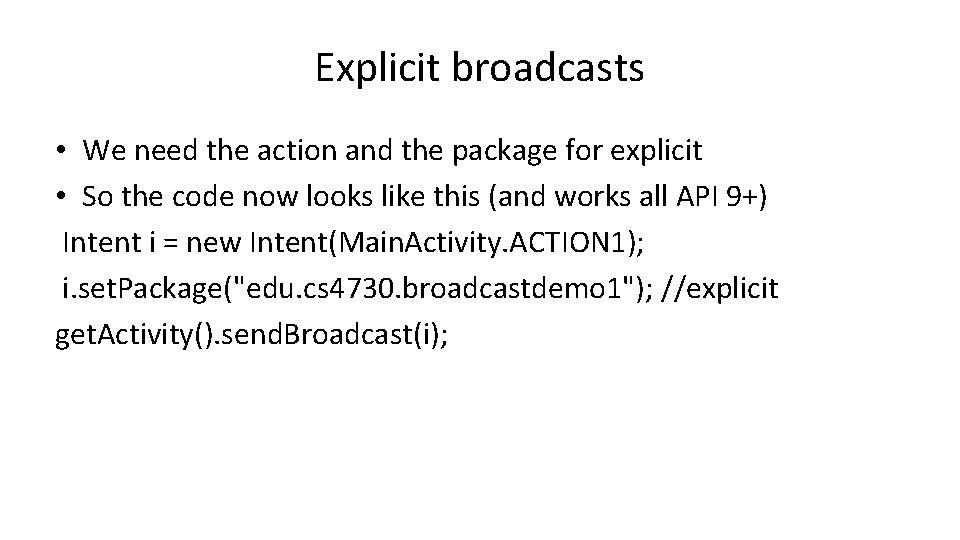 Explicit broadcasts • We need the action and the package for explicit • So