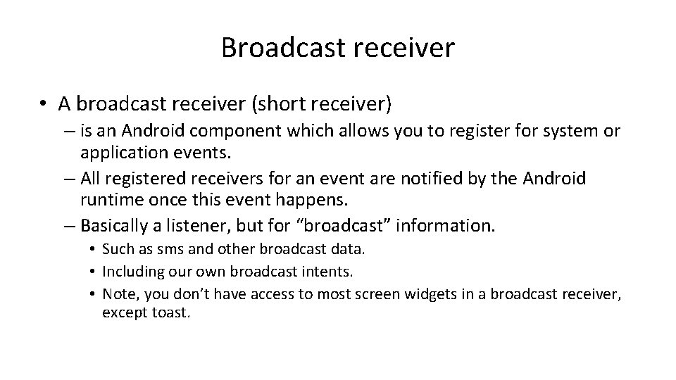 Broadcast receiver • A broadcast receiver (short receiver) – is an Android component which