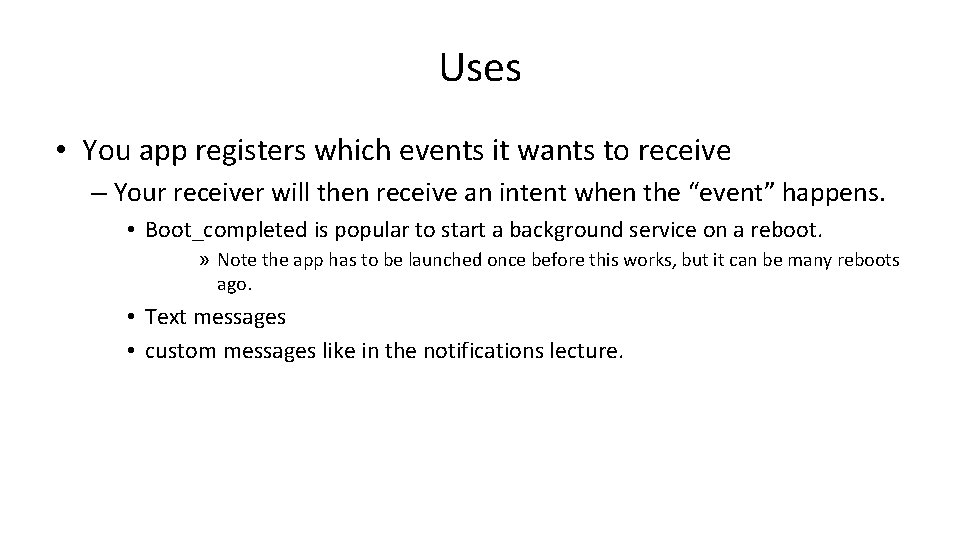 Uses • You app registers which events it wants to receive – Your receiver