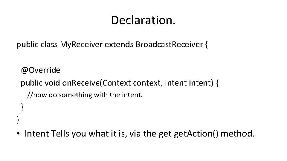 Declaration. public class My. Receiver extends Broadcast. Receiver { @Override public void on. Receive(Context
