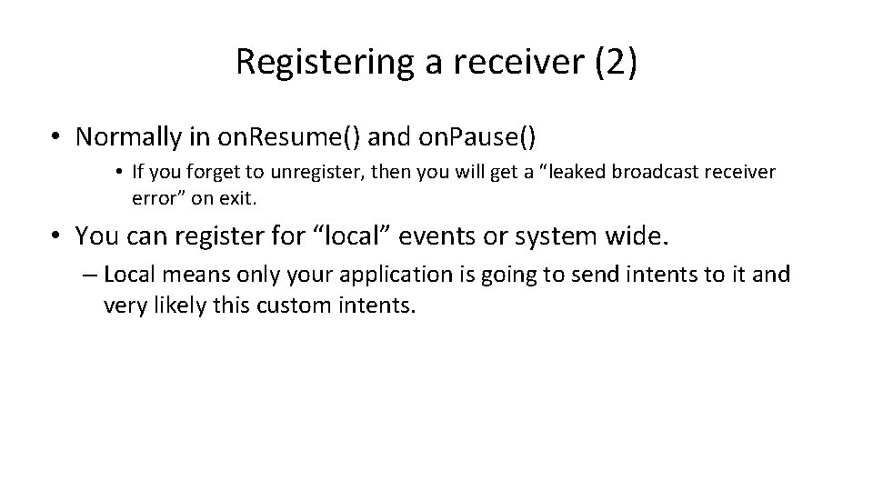 Registering a receiver (2) • Normally in on. Resume() and on. Pause() • If
