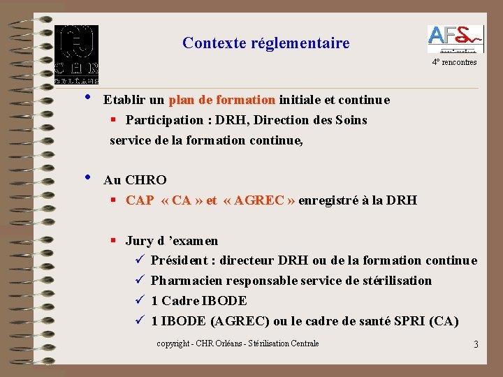 Contexte réglementaire 4° rencontres • Etablir un plan de formation initiale et continue §
