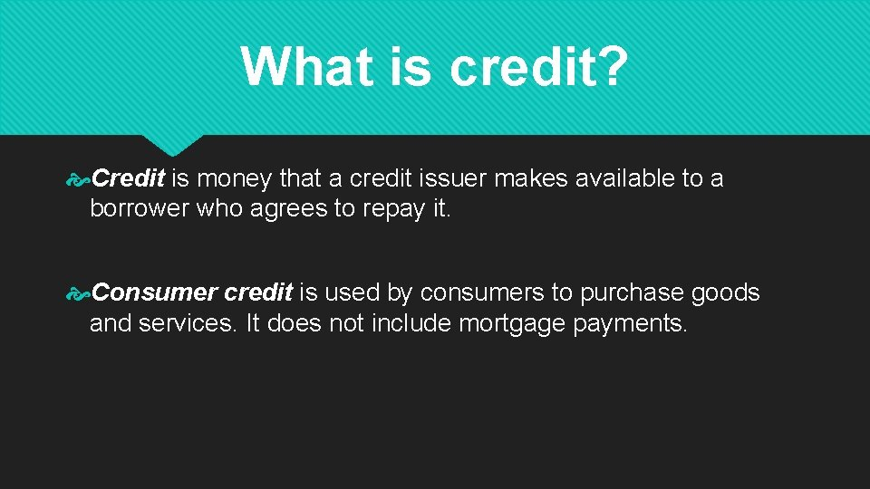 What is credit? Credit is money that a credit issuer makes available to a