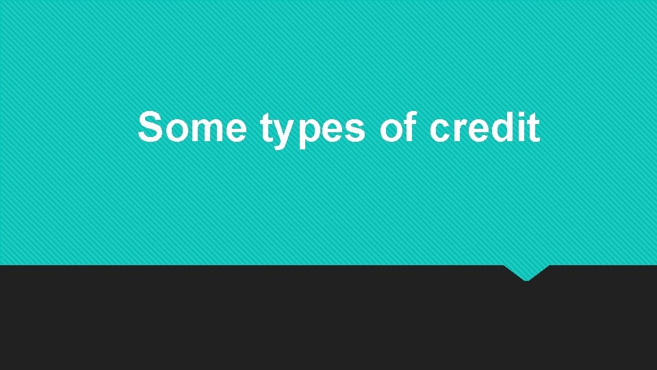 Some types of credit