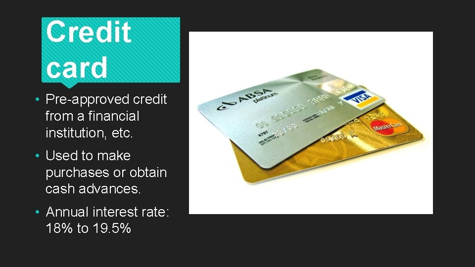 Credit card • Pre-approved credit from a financial institution, etc. • Used to make
