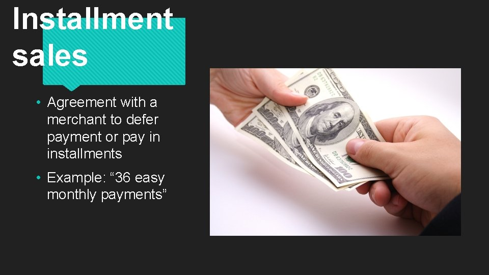 Installment sales • Agreement with a merchant to defer payment or pay in installments