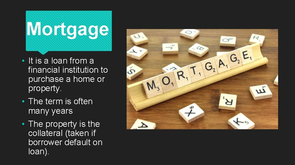 Mortgage • It is a loan from a financial institution to purchase a home