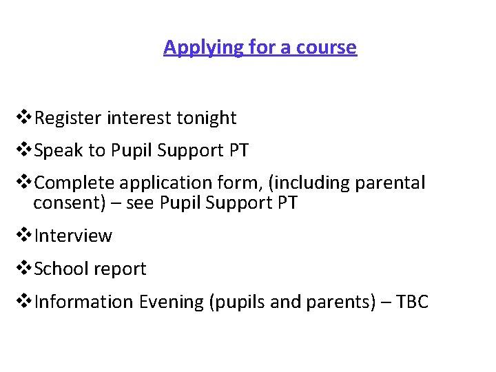 Applying for a course v. Register interest tonight v. Speak to Pupil Support PT
