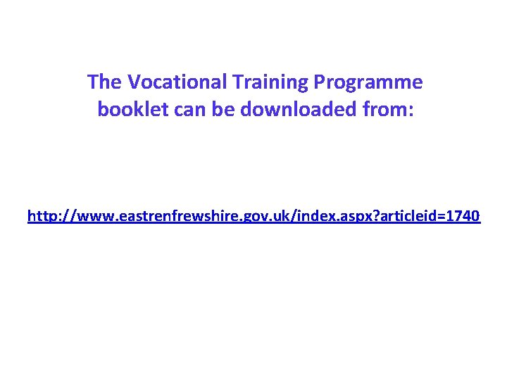 The Vocational Training Programme booklet can be downloaded from: http: //www. eastrenfrewshire. gov. uk/index.