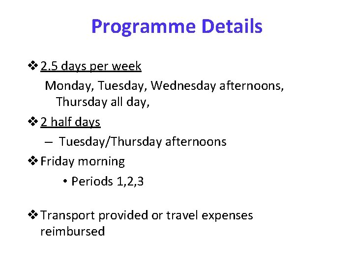 Programme Details v 2. 5 days per week Monday, Tuesday, Wednesday afternoons, Thursday all