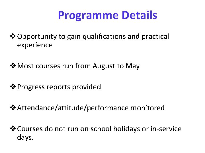 Programme Details v Opportunity to gain qualifications and practical experience v Most courses run