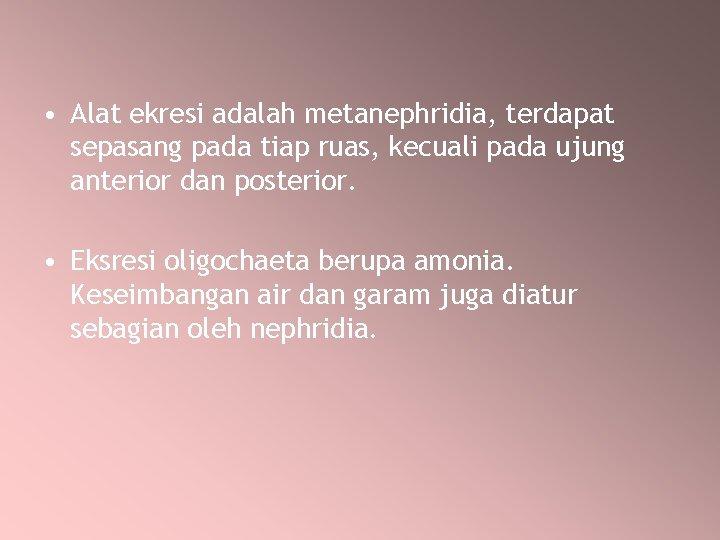 • Alat ekresi adalah metanephridia, terdapat sepasang pada tiap ruas, kecuali pada ujung