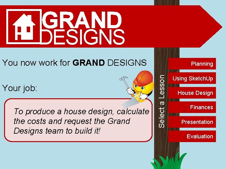 GRAND DESIGNS You now work for GRAND DESIGNS To produce a house design, calculate