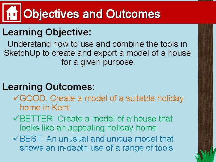 Objectives and Outcomes Learning Objective: Understand how to use and combine the tools in