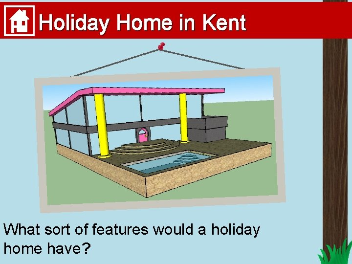 Holiday Home in Kent What sort of features would a holiday home have?