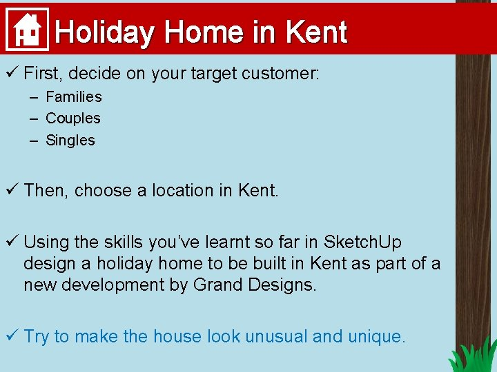 Holiday Home in Kent ü First, decide on your target customer: – Families –