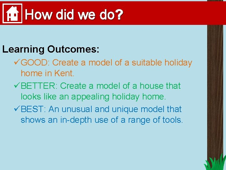 How did we do? Learning Outcomes: üGOOD: Create a model of a suitable holiday