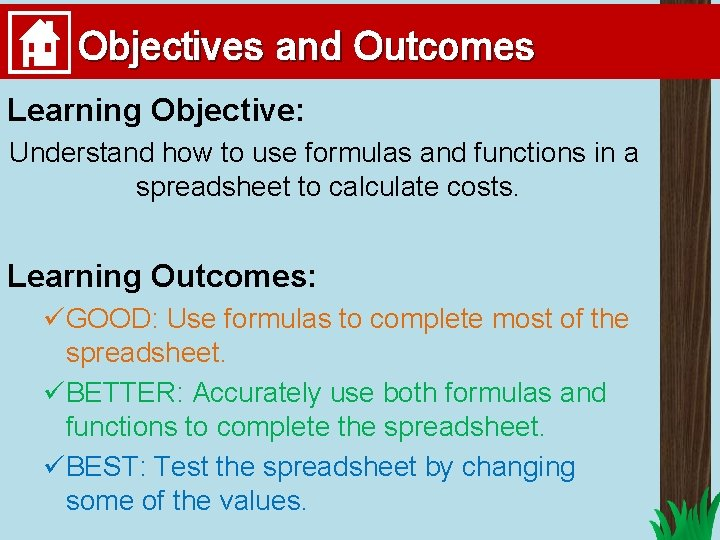Objectives and Outcomes Learning Objective: Understand how to use formulas and functions in a