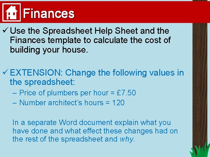 Finances ü Use the Spreadsheet Help Sheet and the Finances template to calculate the