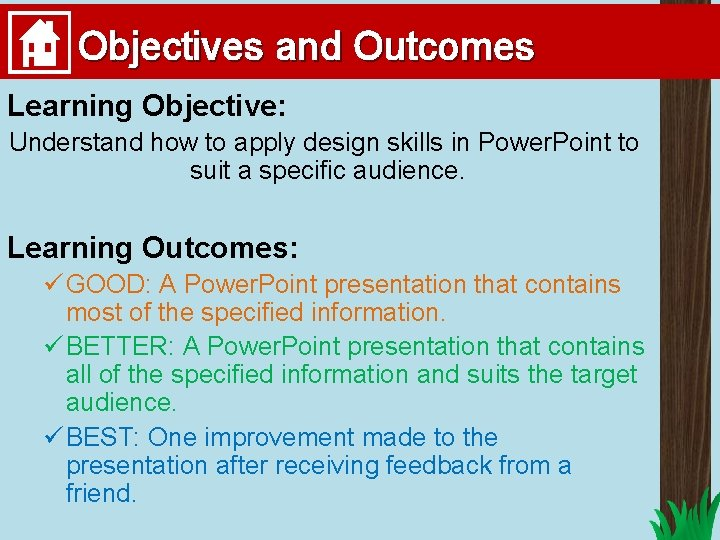 Objectives and Outcomes Learning Objective: Understand how to apply design skills in Power. Point