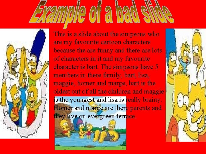 This is a slide about the simpsons who are my favourite cartoon characters because