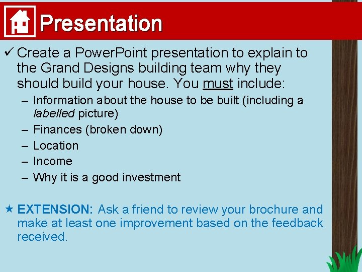 Presentation ü Create a Power. Point presentation to explain to the Grand Designs building