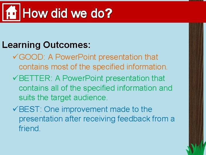 How did we do? Learning Outcomes: üGOOD: A Power. Point presentation that contains most