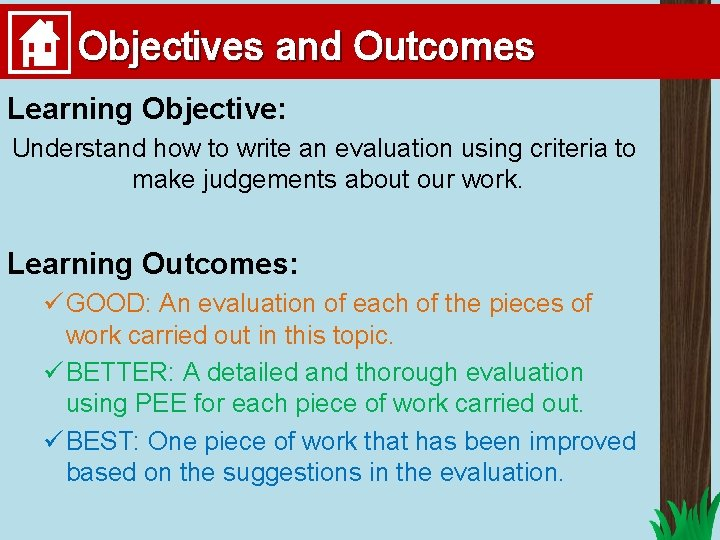 Objectives and Outcomes Learning Objective: Understand how to write an evaluation using criteria to