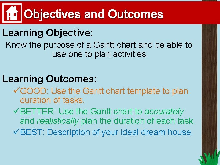 Objectives and Outcomes Learning Objective: Know the purpose of a Gantt chart and be