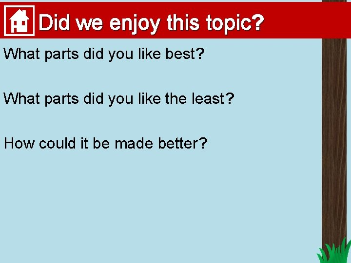 Did we enjoy this topic? What parts did you like best? What parts did