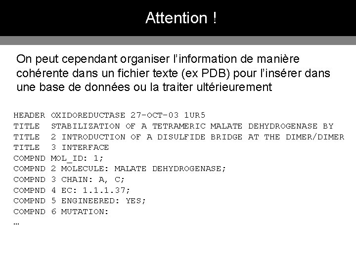 Attention ! On peut cependant organiser l'information de manière cohérente dans un fichier texte