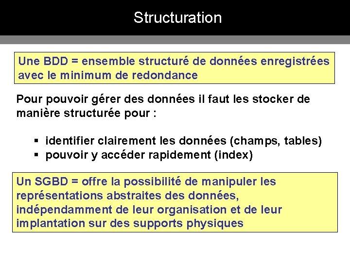 Structuration Une BDD = ensemble structuré de données enregistrées avec le minimum de redondance