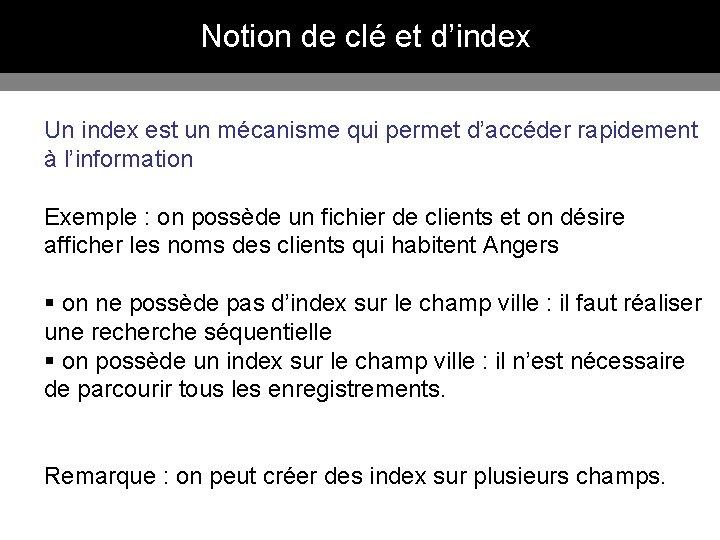 Notion de clé et d'index Un index est un mécanisme qui permet d'accéder rapidement