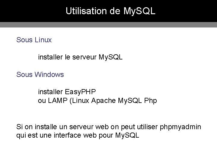 Utilisation de My. SQL Sous Linux installer le serveur My. SQL Sous Windows installer