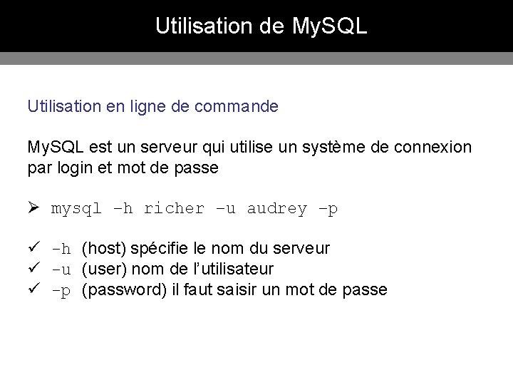 Utilisation de My. SQL Utilisation en ligne de commande My. SQL est un serveur