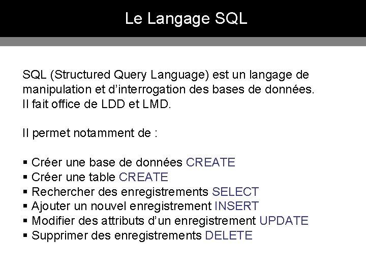 Le Langage SQL (Structured Query Language) est un langage de manipulation et d'interrogation des
