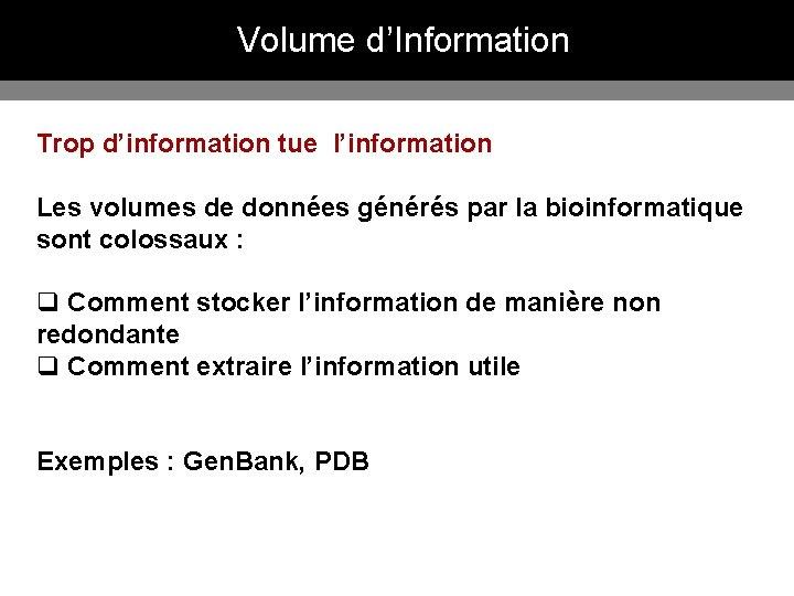 Volume d'Information Trop d'information tue l'information Les volumes de données générés par la bioinformatique