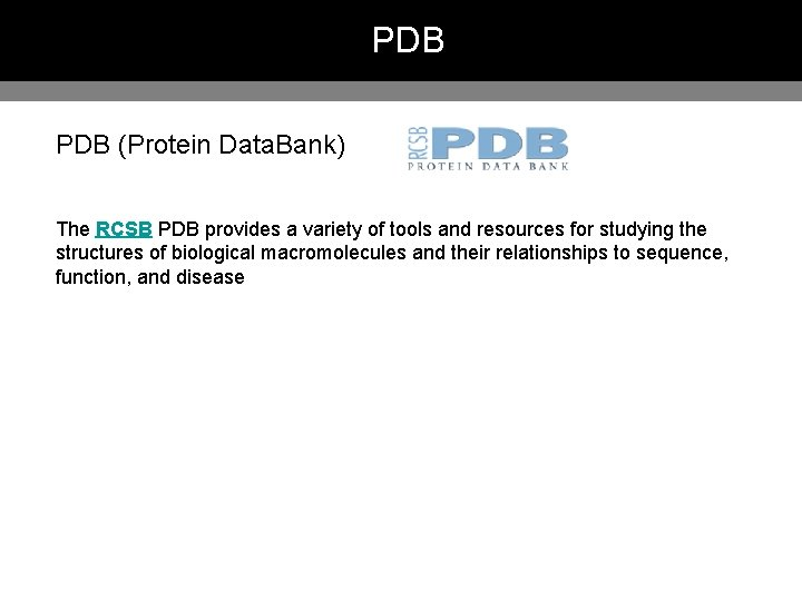 PDB (Protein Data. Bank) The RCSB PDB provides a variety of tools and resources