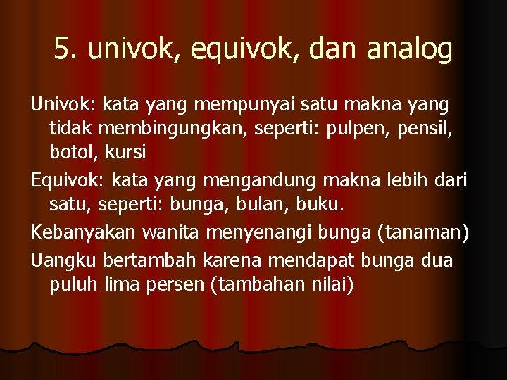 5. univok, equivok, dan analog Univok: kata yang mempunyai satu makna yang tidak membingungkan,