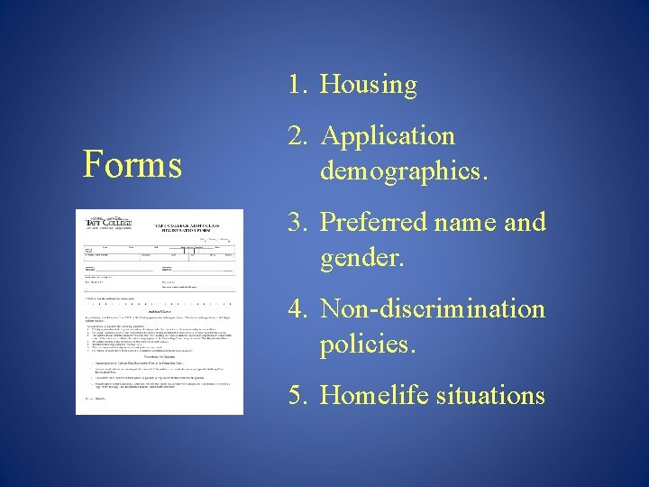 1. Housing Forms 2. Application demographics. 3. Preferred name and gender. 4. Non-discrimination policies.