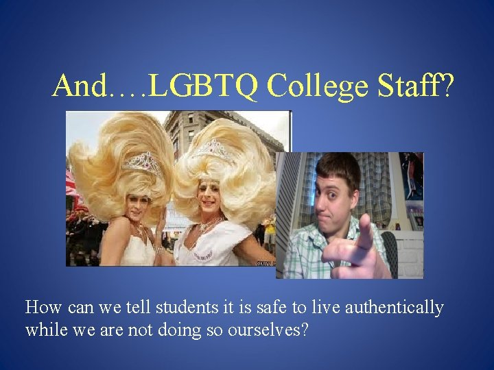 And…. LGBTQ College Staff? How can we tell students it is safe to live